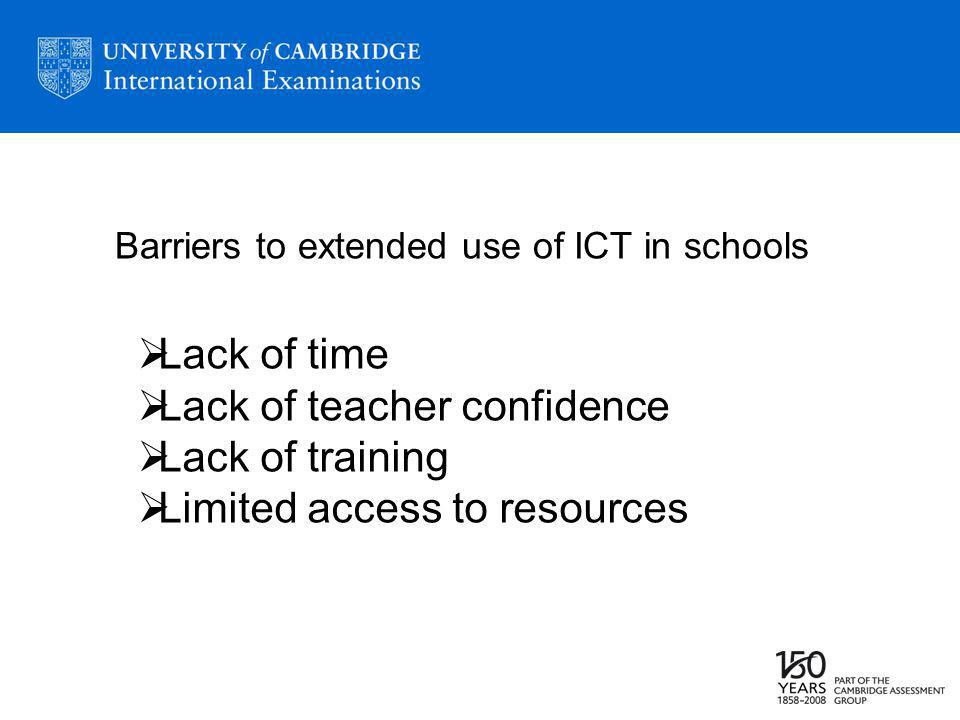 Barriers to extended use of ICT in schools Lack of time Lack of teacher confidence Lack of training Limited access to resources