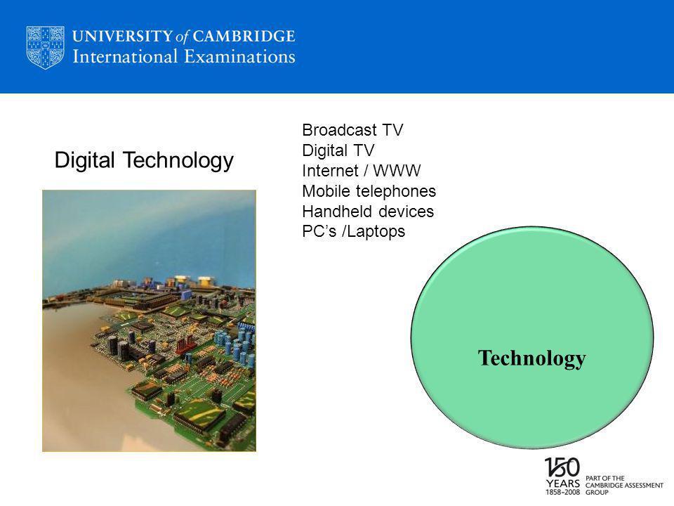 Technology Digital Technology Broadcast TV Digital TV Internet / WWW Mobile telephones Handheld devices PCs /Laptops