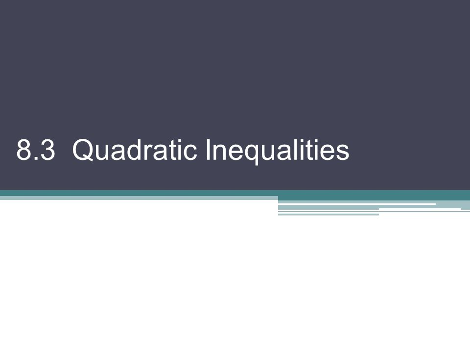 8.3 Quadratic Inequalities