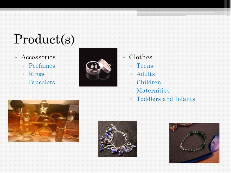 Product(s) Accessories Perfumes Rings Bracelets Clothes Teens Adults Children Maternities Toddlers and Infants