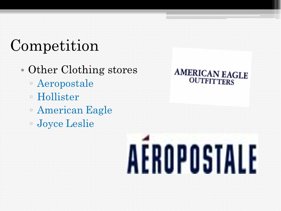 Competition Other Clothing stores Aeropostale Hollister American Eagle Joyce Leslie
