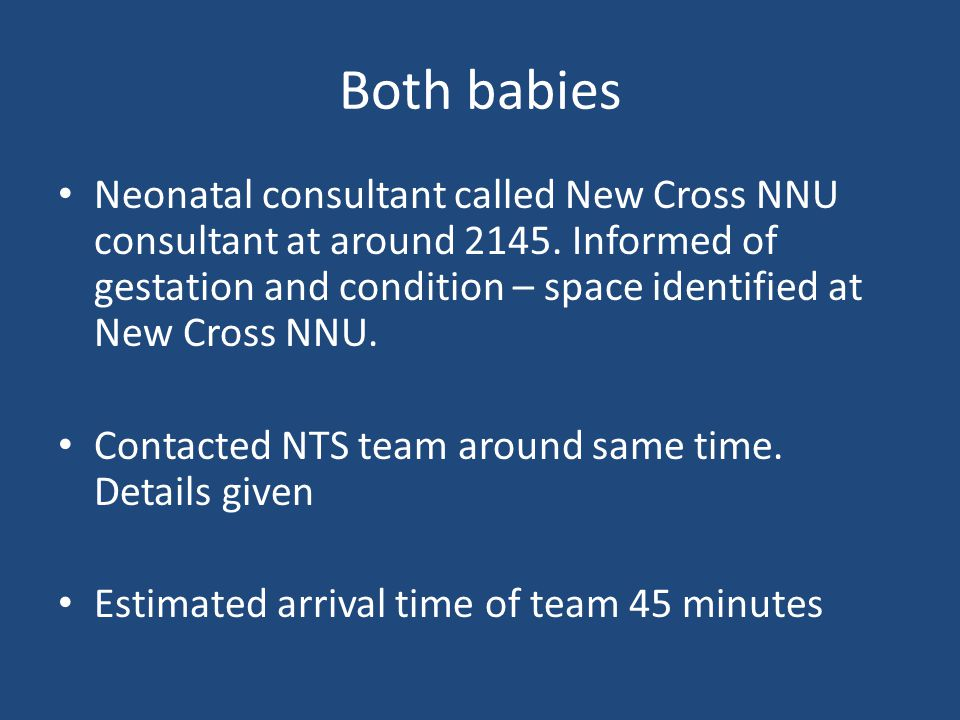 Both babies Neonatal consultant called New Cross NNU consultant at around 2145.