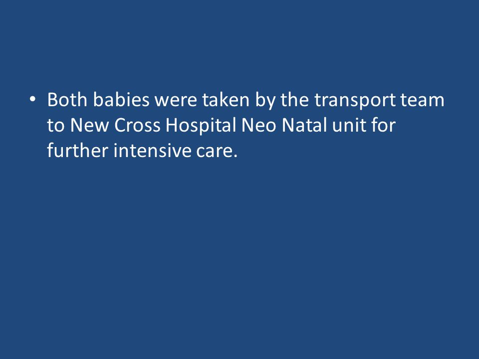 Both babies were taken by the transport team to New Cross Hospital Neo Natal unit for further intensive care.