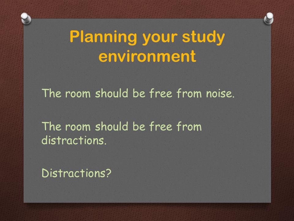 The room should be free from noise. The room should be free from distractions.