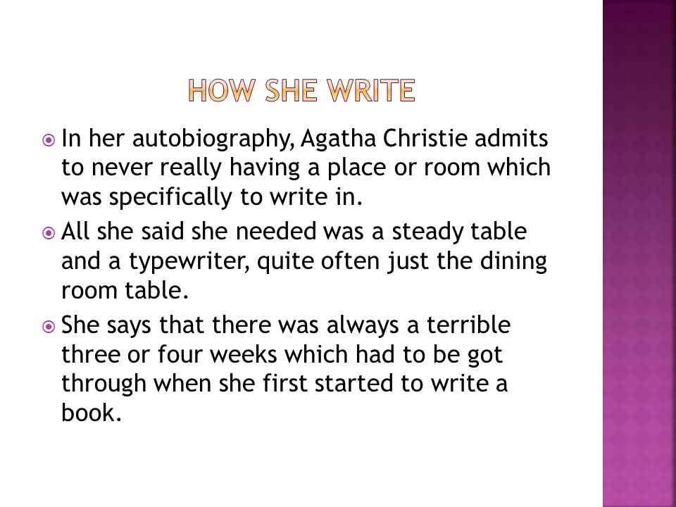 In her autobiography, Agatha Christie admits to never really having a place or room which was specifically to write in.