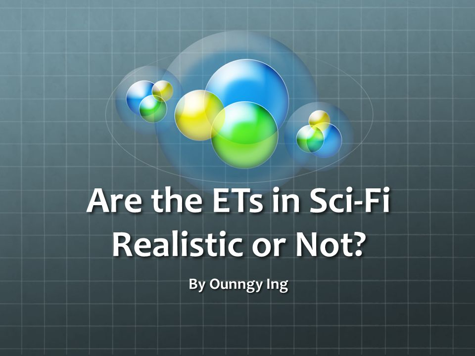 Are the ETs in Sci-Fi Realistic or Not By Ounngy Ing