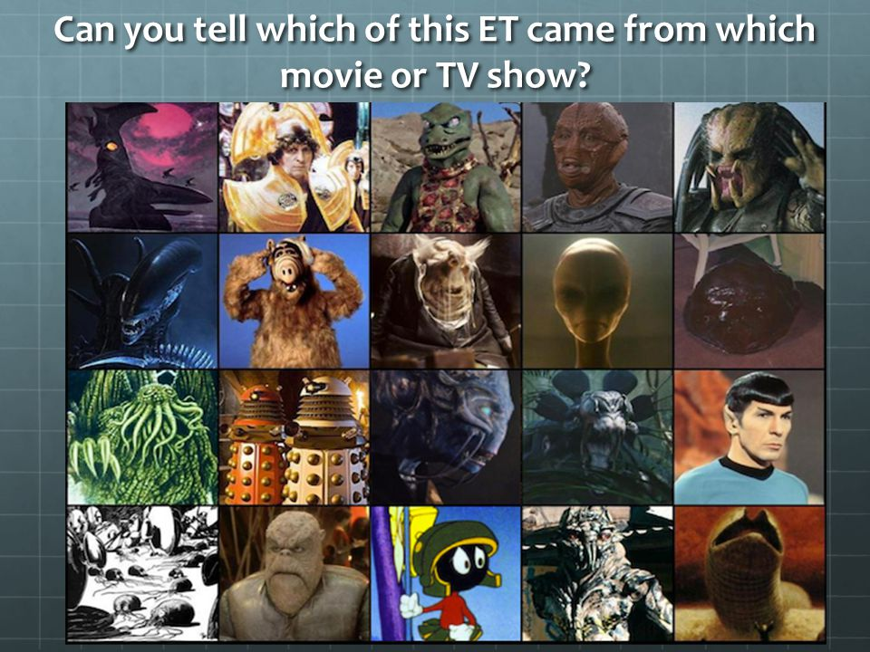 Can you tell which of this ET came from which movie or TV show?