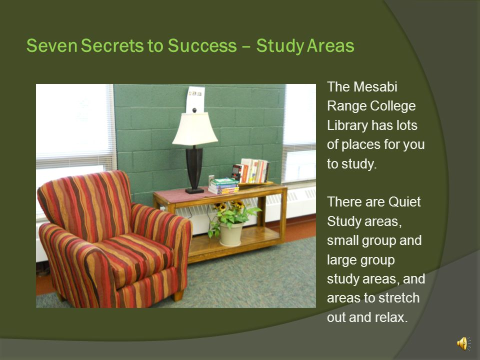 Seven Secrets to Success – Study Areas Campus groups and clubs can use this room as well.