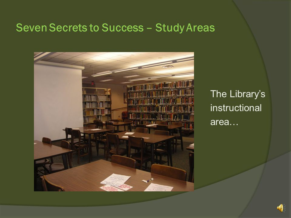 Seven Secrets to Success – Study Areas Food is allowed if it is limited to a light snack…