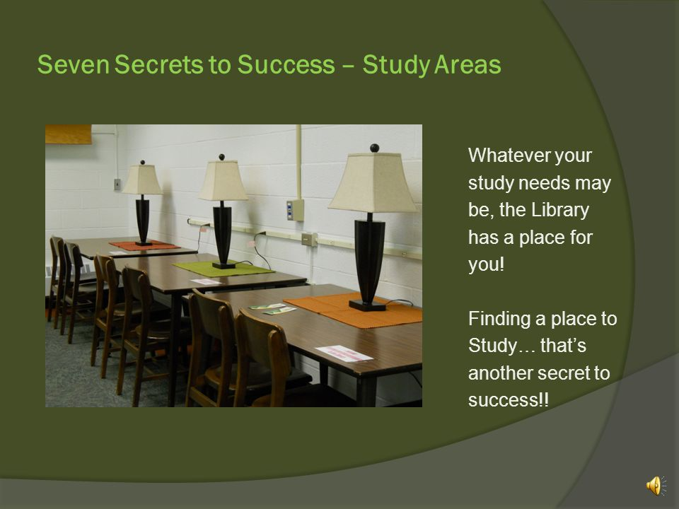 Seven Secrets to Success – Study Areas Just want to stretch out and unwind.