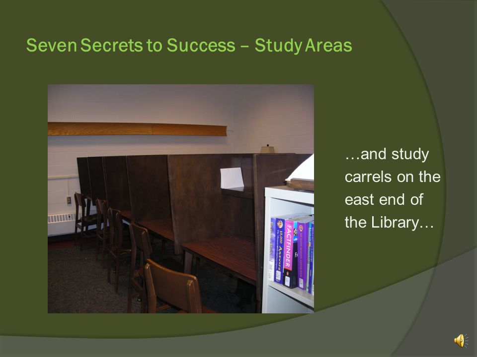 Seven Secrets to Success – Study Areas Students are asked to please put garbage and wrappers in the proper containers.