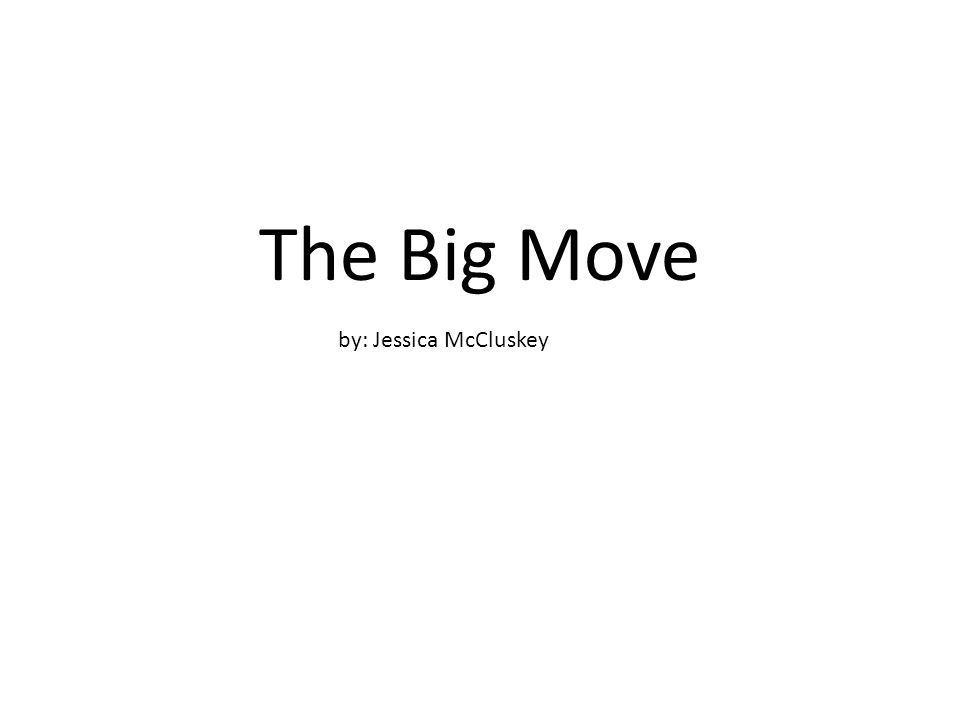 The Big Move by: Jessica McCluskey