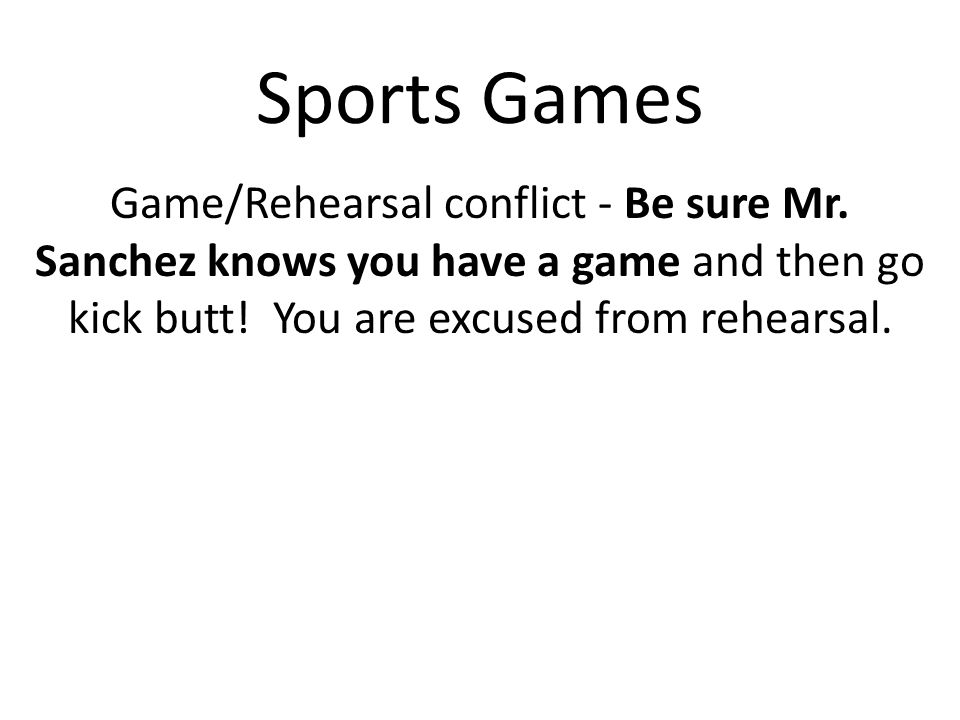 Sports Games Game/Rehearsal conflict - Be sure Mr.