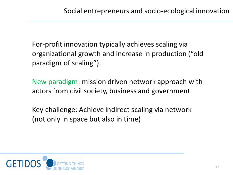 12 For-profit innovation typically achieves scaling via organizational growth and increase in production (old paradigm of scaling).