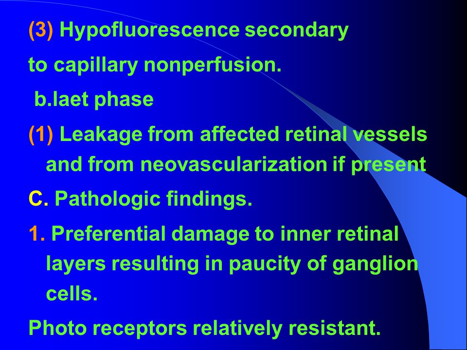 (3) Hypofluorescence secondary to capillary nonperfusion. b.laet phase (1) Leakage from affected retinal vessels and from neovascularization if presen
