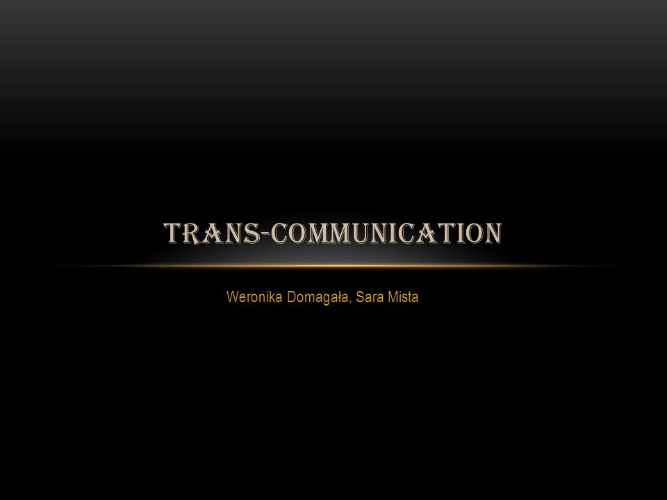 Weronika Domagała, Sara Mista TRANS-COMMUNICATION