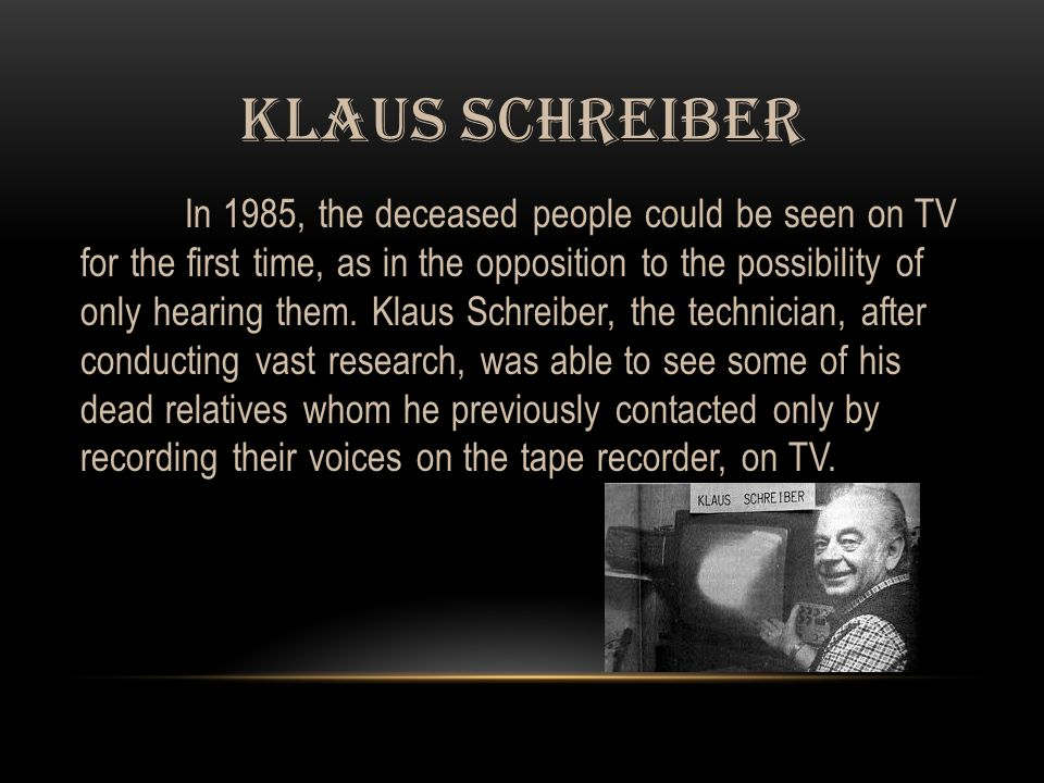 KLAUS SCHREIBER In 1985, the deceased people could be seen on TV for the first time, as in the opposition to the possibility of only hearing them.