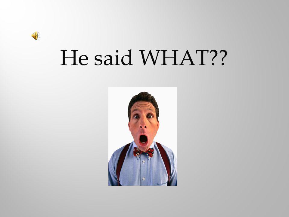 He said WHAT