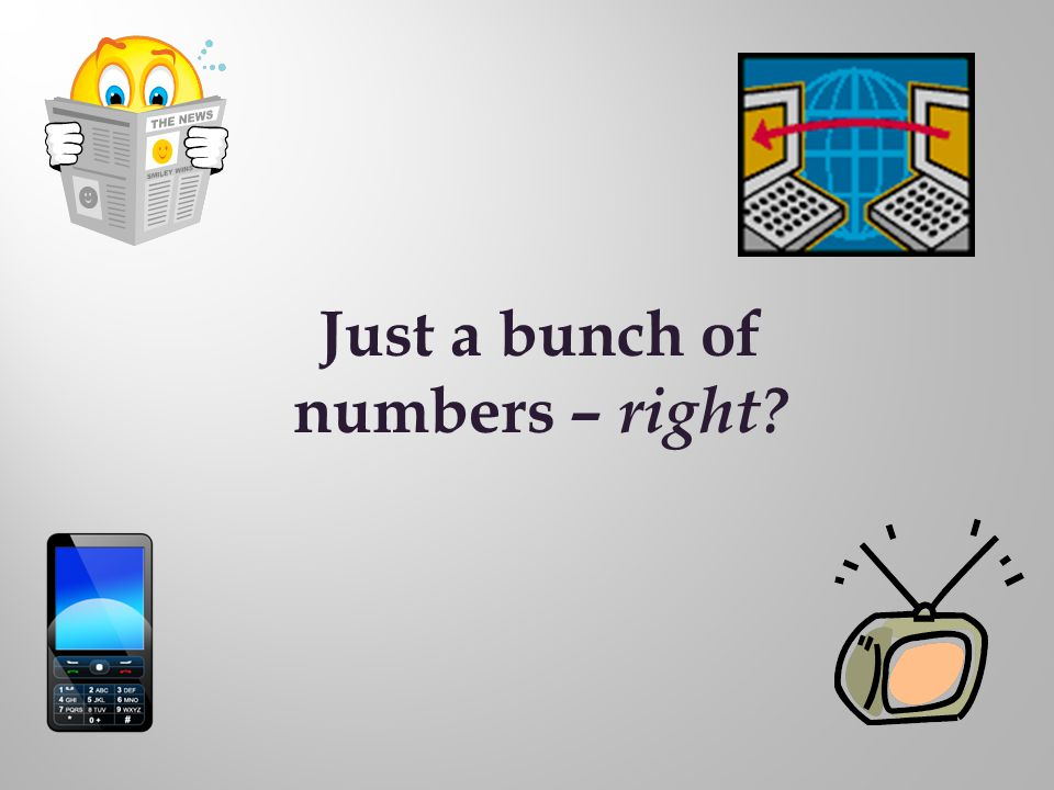 Just a bunch of numbers – right