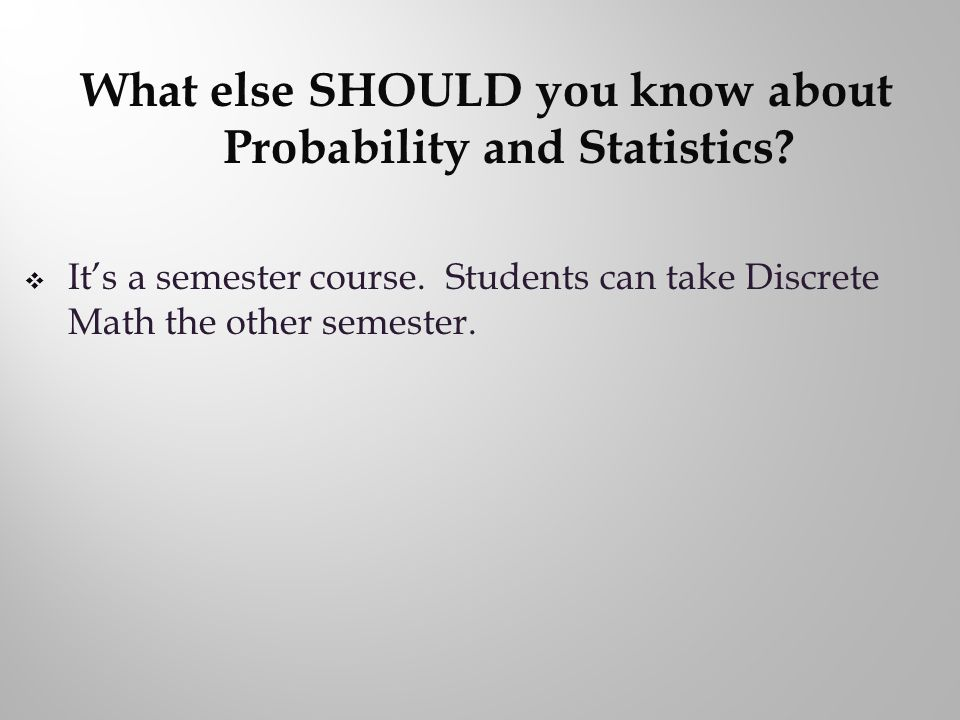 Its a semester course. Students can take Discrete Math the other semester.