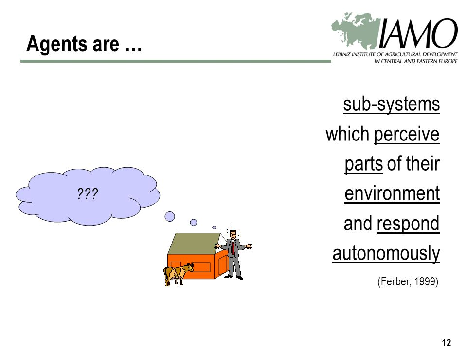 12 Agents are … sub-systems which perceive parts of their environment and respond autonomously .