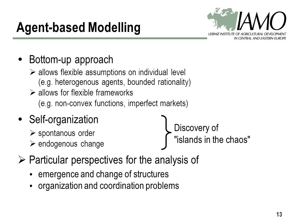 13 Agent-based Modelling Bottom-up approach allows flexible assumptions on individual level (e.g.