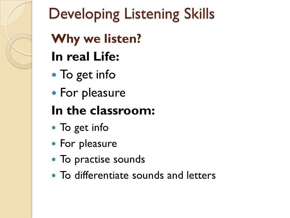 Developing Listening Skills Why we listen.