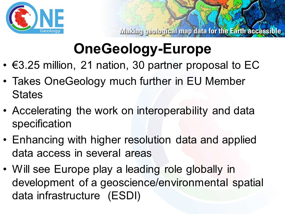 OneGeology-Europe 3.25 million, 21 nation, 30 partner proposal to EC Takes OneGeology much further in EU Member States Accelerating the work on intero
