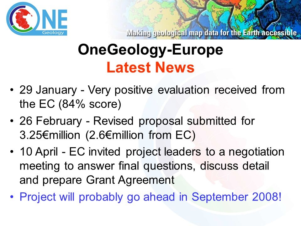 OneGeology-Europe Latest News 29 January - Very positive evaluation received from the EC (84% score) 26 February - Revised proposal submitted for 3.25