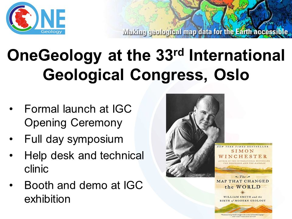 OneGeology at the 33 rd International Geological Congress, Oslo Formal launch at IGC Opening Ceremony Full day symposium Help desk and technical clini