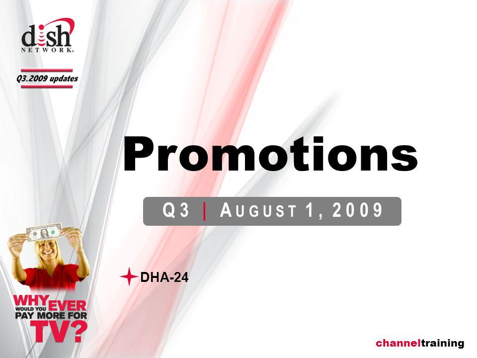 channeltraining Q 3   A U G U S T 1, 2 0 0 9 DHA-24 Promotions