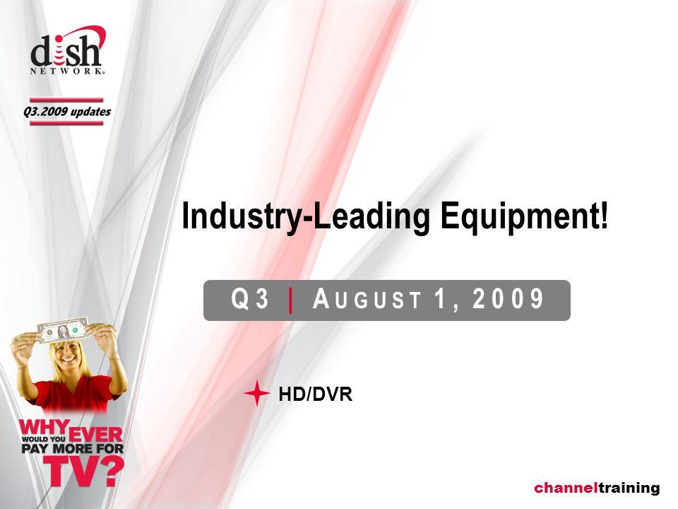 channeltraining Q 3   A U G U S T 1, 2 0 0 9 HD/DVR Industry-Leading Equipment!