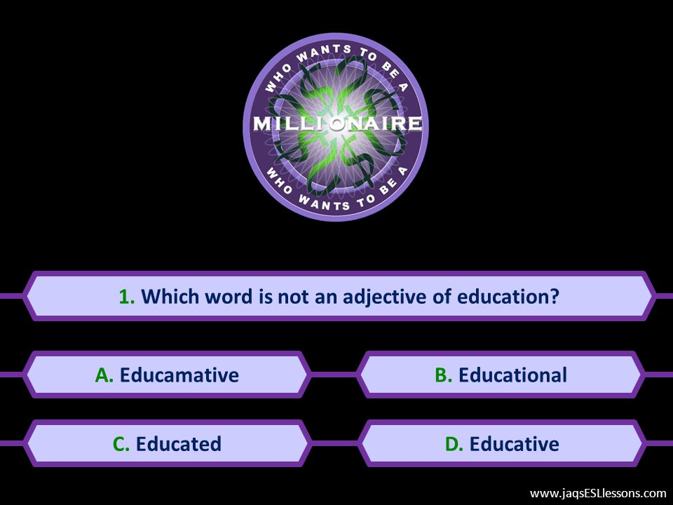 1.Which word is not an adjective of education. A.