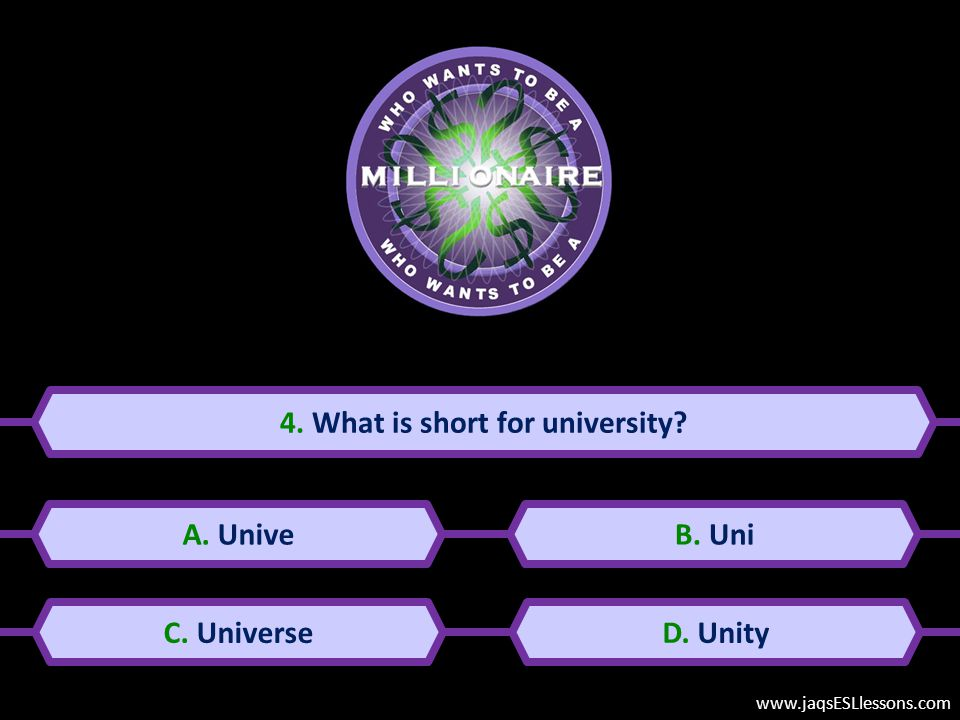 4. What is short for university? A. UniveB. Uni C. UniverseD. Unity www.jaqsESLlessons.com