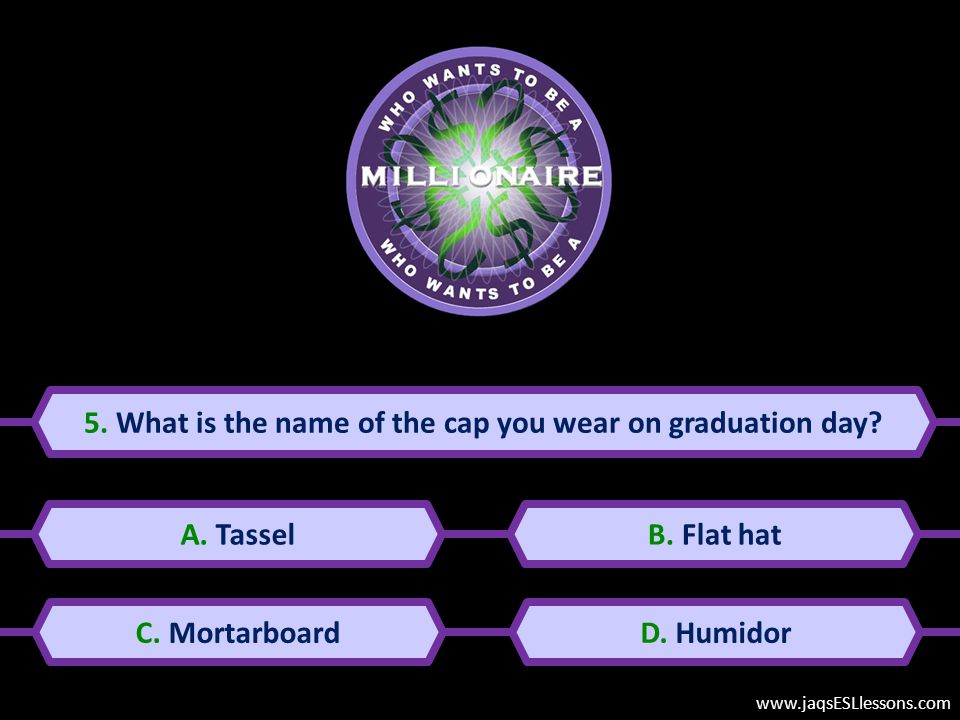 5.What is the name of the cap you wear on graduation day.