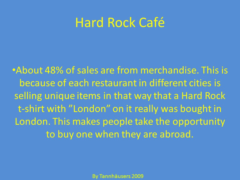 Hard Rock Café About 48% of sales are from merchandise.