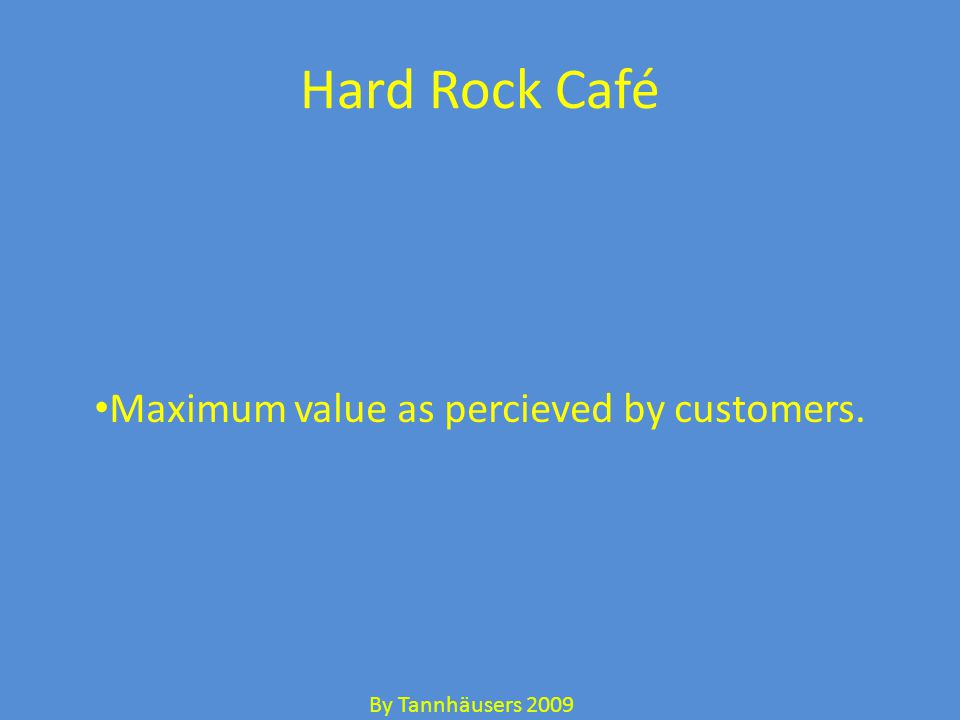 Hard Rock Café Maximum value as percieved by customers. By Tannhäusers 2009