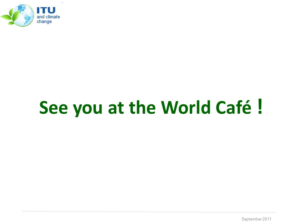 September 2011 See you at the World Café !