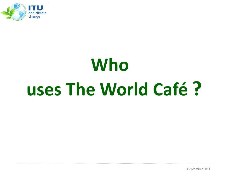 September 2011 Who uses The World Café