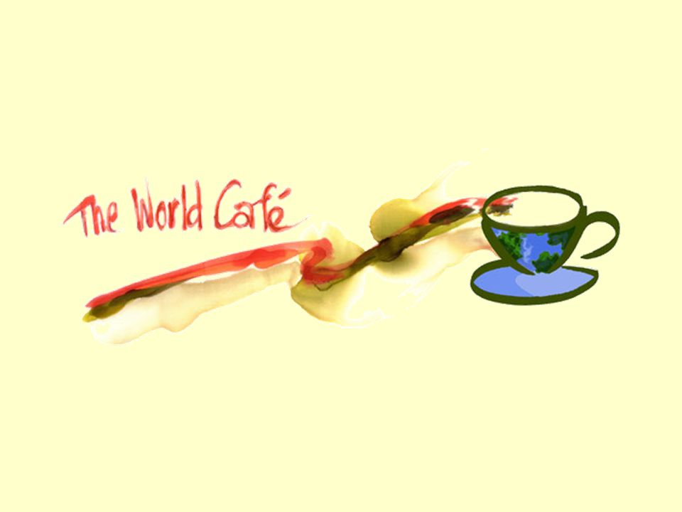 What is the World Café? a simple methodology a powerful metaphor