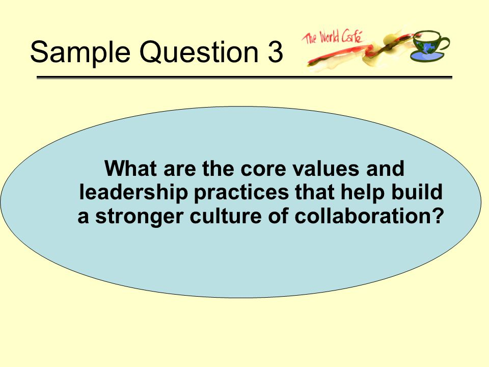 Sample Question 3 What are the core values and leadership practices that help build a stronger culture of collaboration