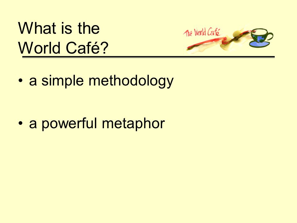 What is the World Café a simple methodology a powerful metaphor