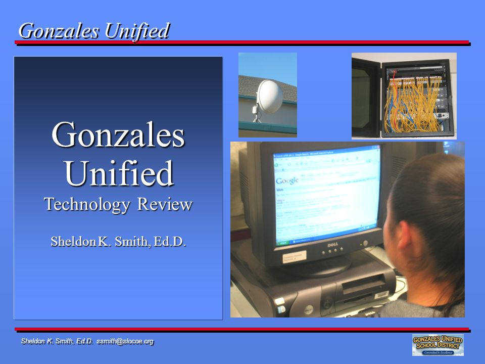 Sheldon K. Smith, Ed.D. ssmith@slocoe.org Gonzales Unified Technology Review Sheldon K.