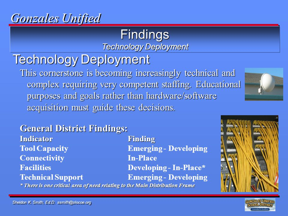 Sheldon K. Smith, Ed.D. ssmith@slocoe.org Findings Technology Deployment This cornerstone is becoming increasingly technical and complex requiring ver
