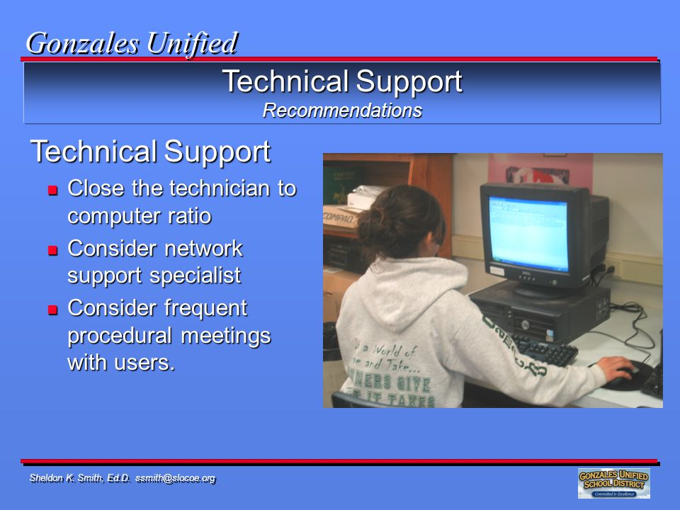 Sheldon K. Smith, Ed.D. ssmith@slocoe.org Technical Support Recommendations n Close the technician to computer ratio n Consider network support specia