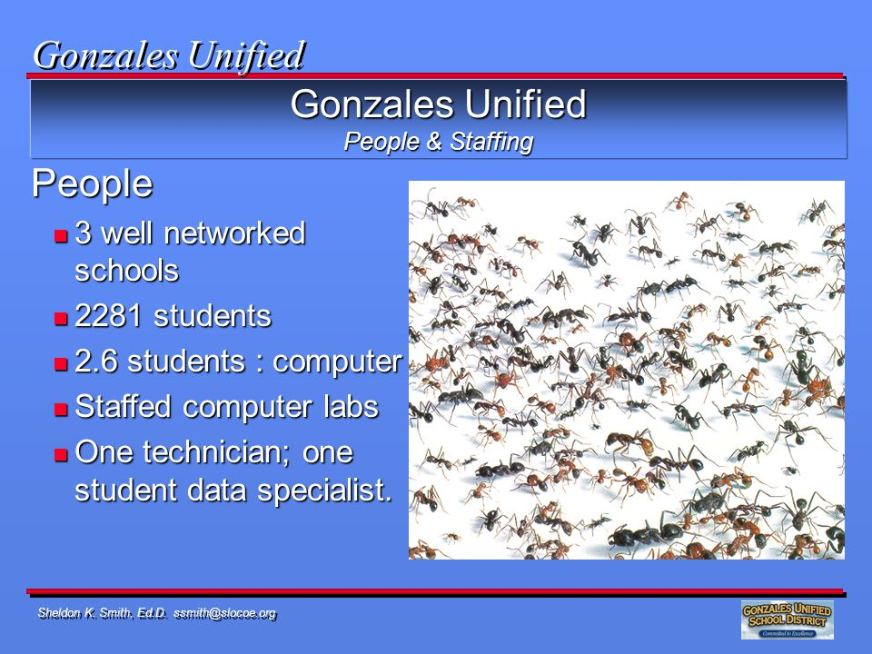 Sheldon K. Smith, Ed.D. ssmith@slocoe.org Gonzales Unified People & Staffing People n 3 well networked schools n 2281 students n 2.6 students : comput