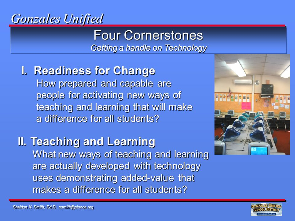 Sheldon K. Smith, Ed.D. ssmith@slocoe.org Four Cornerstones Getting a handle on Technology I.