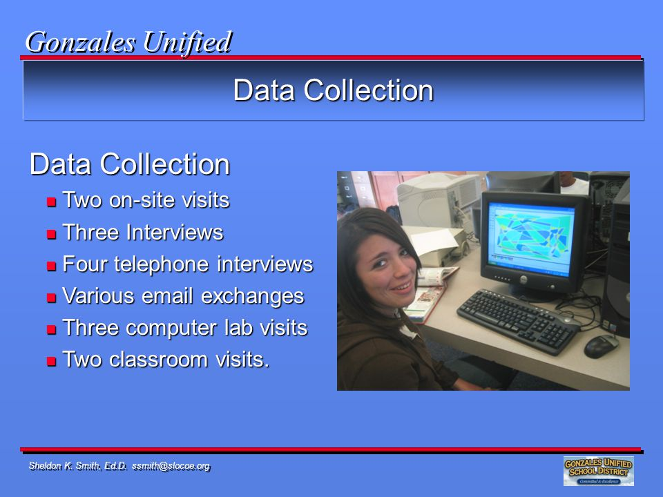 Sheldon K. Smith, Ed.D. ssmith@slocoe.org Data Collection n Two on-site visits n Three Interviews n Four telephone interviews n Various email exchange