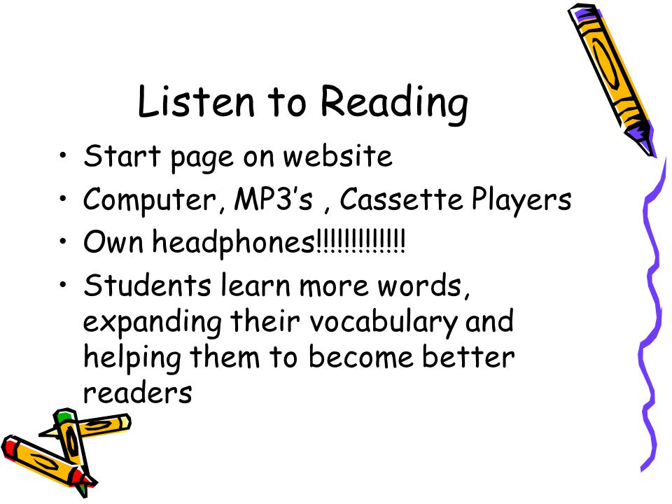 Listen to Reading Start page on website Computer, MP3s, Cassette Players Own headphones!!!!!!!!!!!!.
