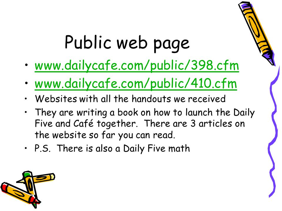 Public web page     Websites with all the handouts we received They are writing a book on how to launch the Daily Five and Café together.